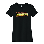 I Am Your Density Women's Crew Neck T-Shirt